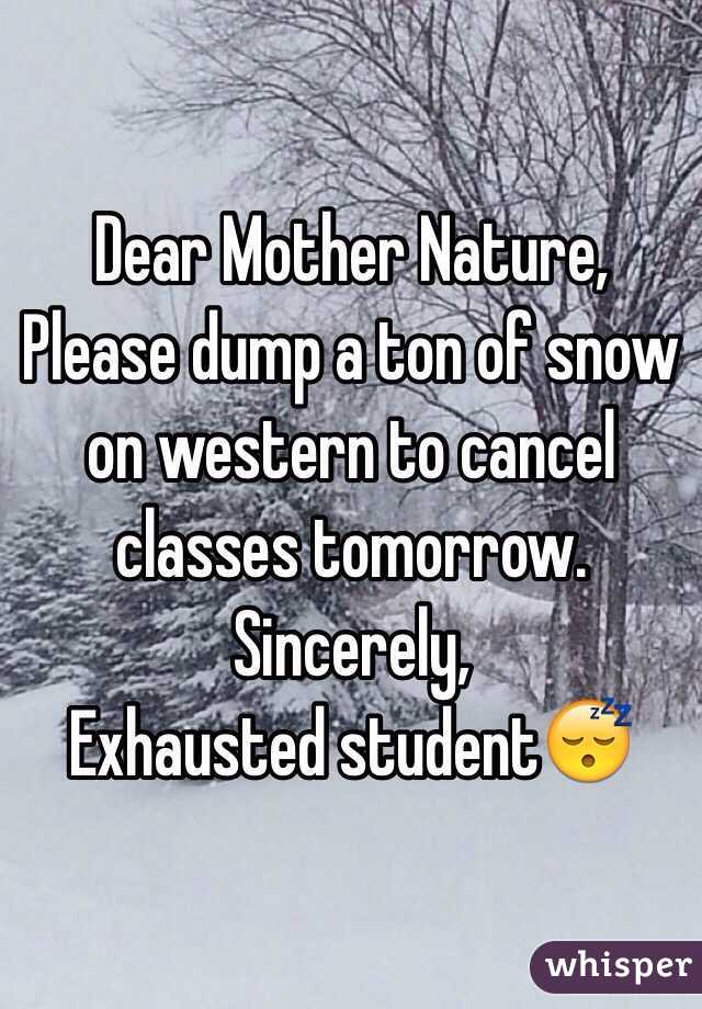 Dear Mother Nature, Please dump a ton of snow on western to cancel classes tomorrow. Sincerely,  Exhausted student😴