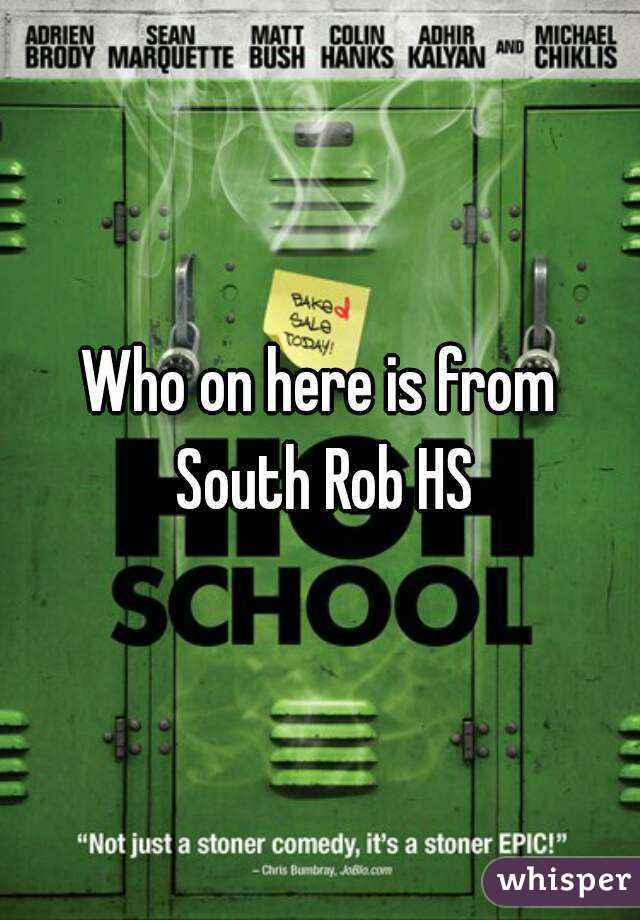 Who on here is from South Rob HS