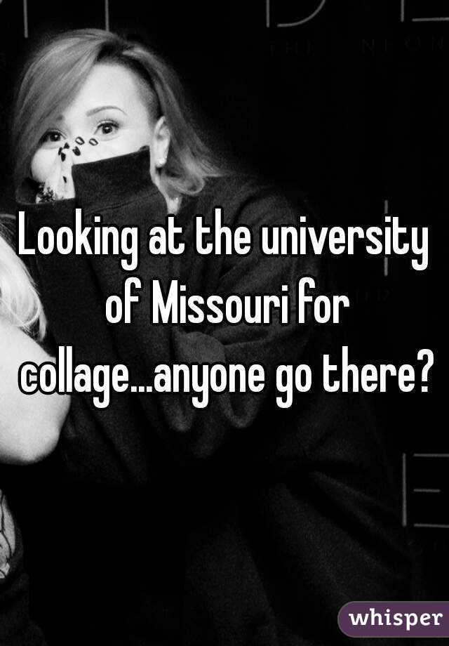 Looking at the university of Missouri for collage...anyone go there?