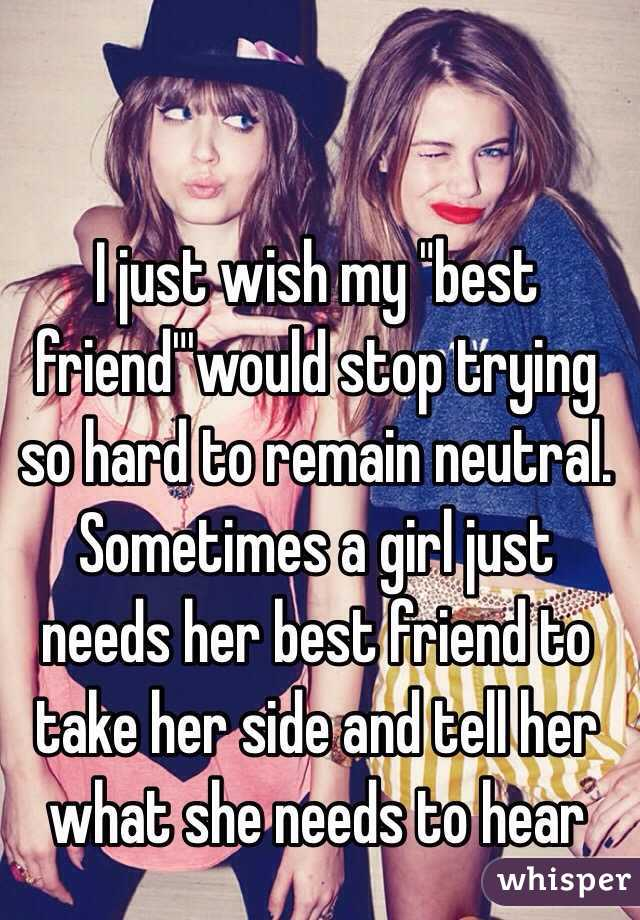 Sometimes A Girl Just Needs A Friend