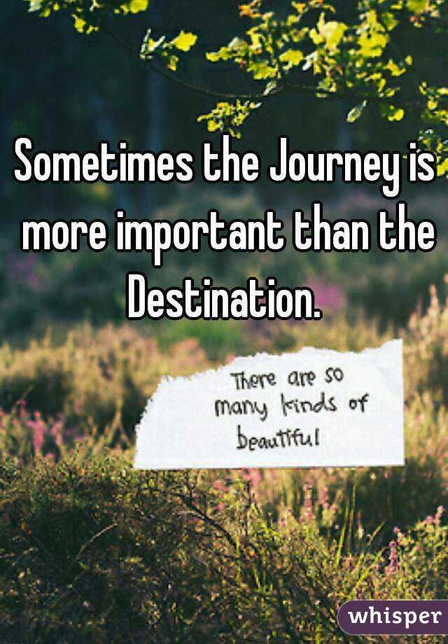 Journey or destination essay journey or destination what is more important