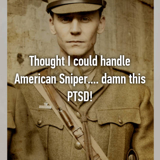 Thought I could handle American Sniper.... damn this PTSD!