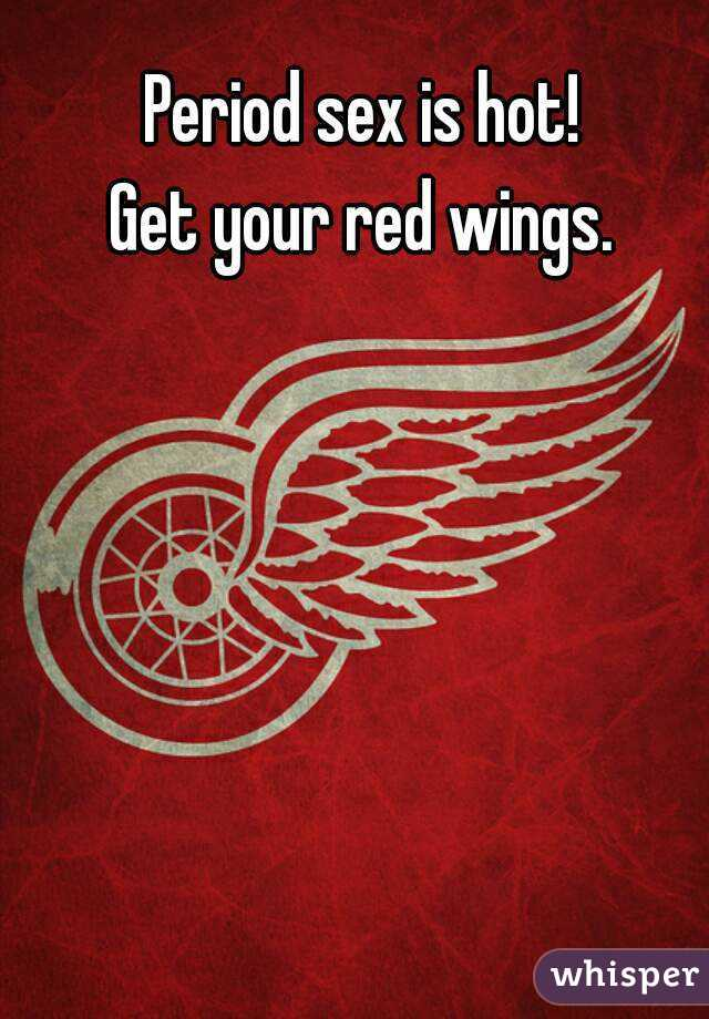 Period sex is hot! Get your red wings.