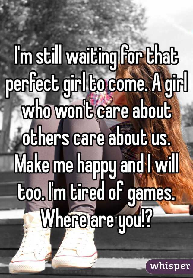 Waiting for the perfect girl