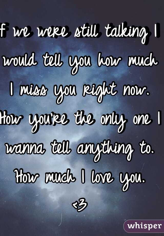 I wanna tell you how much i love you