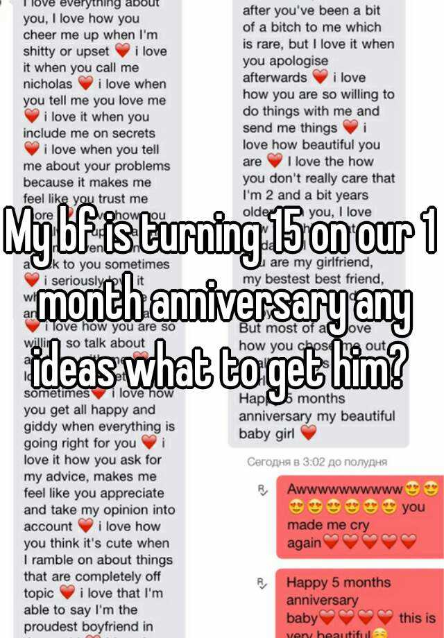 my bf is turning 15 on our 1 month anniversary any ideas what to get