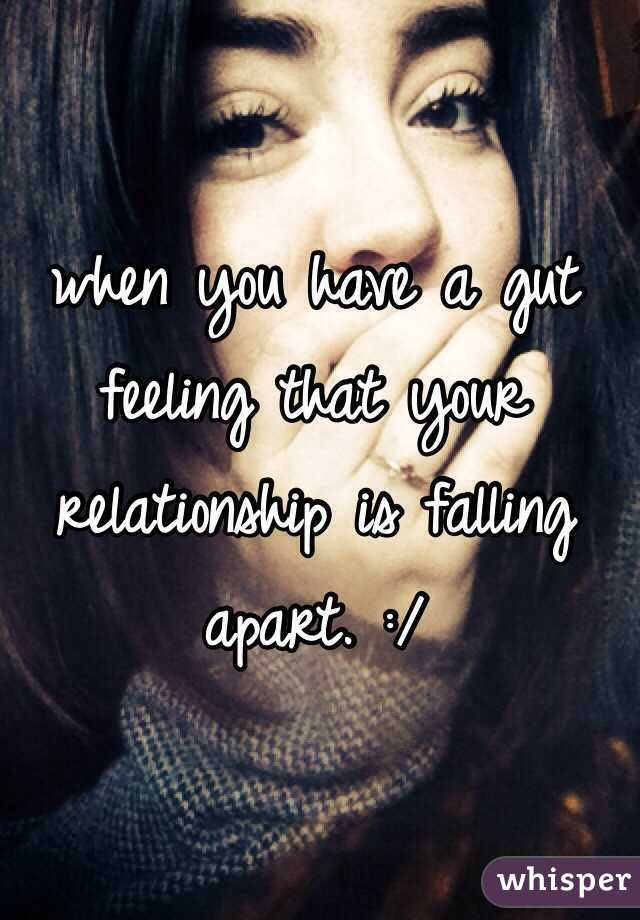 When You Have A Gut Feeling That Your Relationship Is Falling Apart