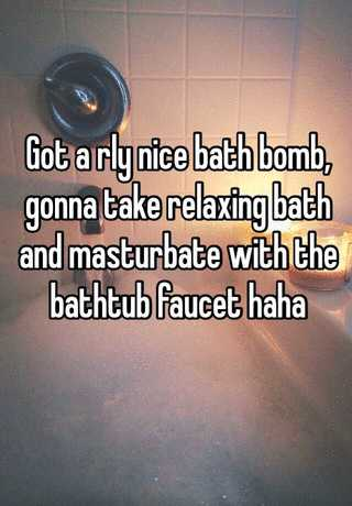 Got a rly nice bath bomb, gonna take relaxing bath and masturbate ...