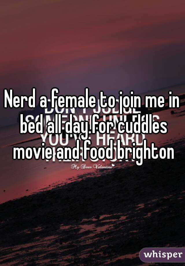 Nerd a female to join me in bed all day for cuddles movie and food brighton