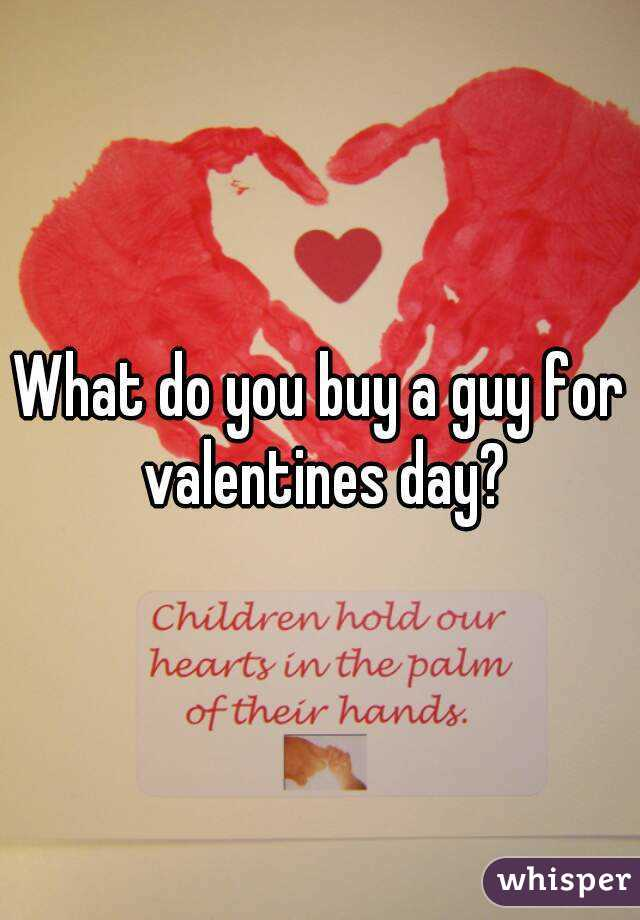 What do you buy a guy for valentines day?