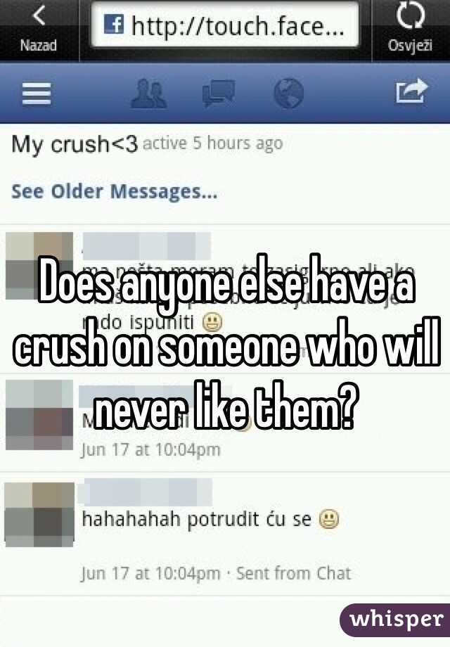 Does anyone else have a crush on someone who will never like them?