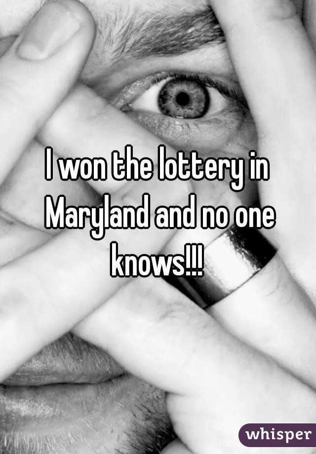 I won the lottery in Maryland and no one knows!!!