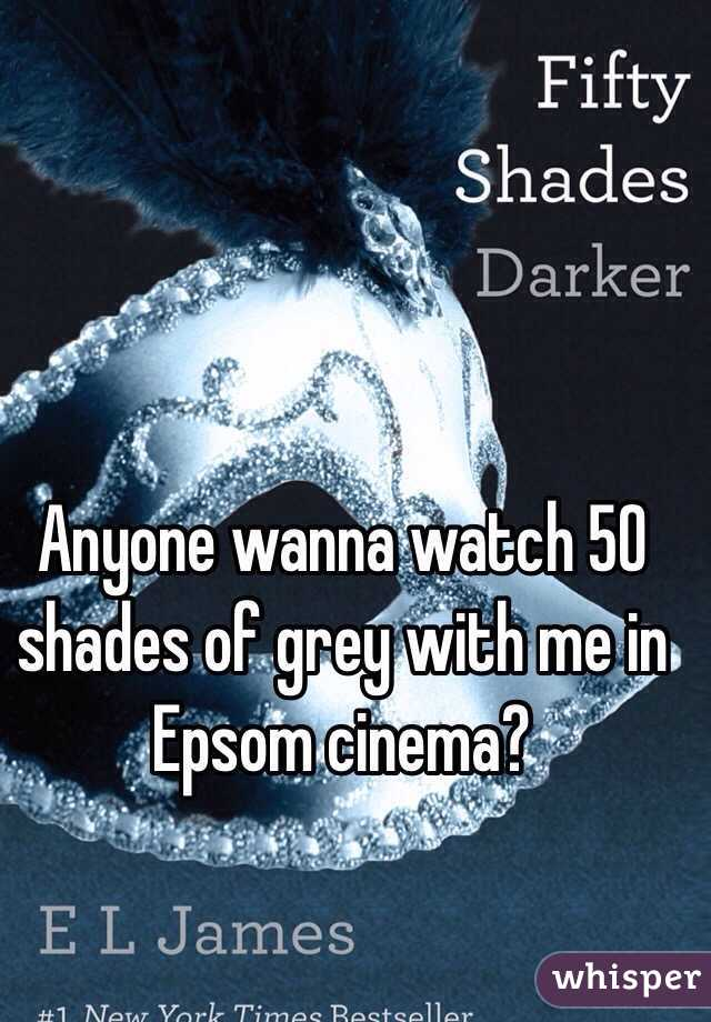 Anyone wanna watch 50 shades of grey with me in Epsom cinema?