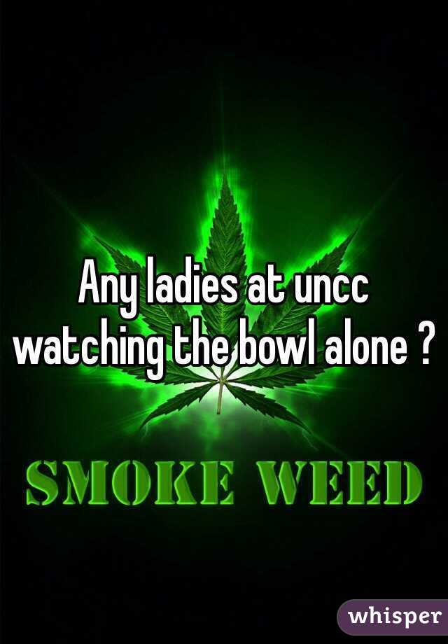 Any ladies at uncc watching the bowl alone ?