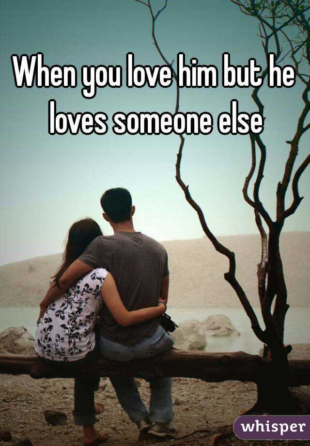 I love a guy who loves someone else