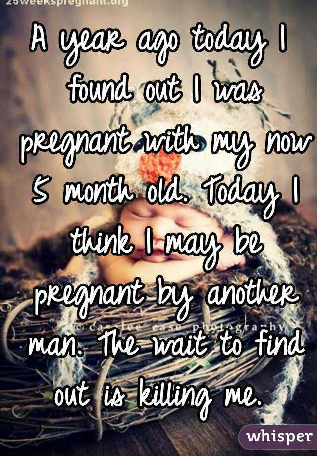 A Year Ago Today I Found Out I Was Pregnant With My Now 5 Month Old