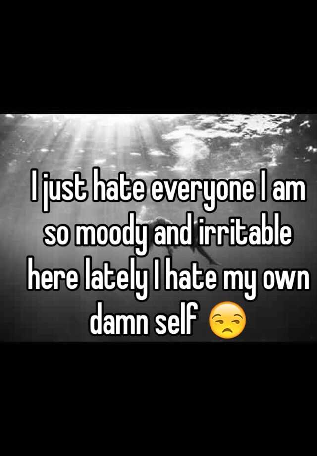 Why am i so moody and irritable lately
