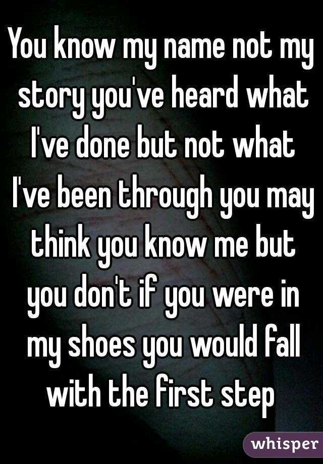 You know my name not my story you've heard what I've done ...