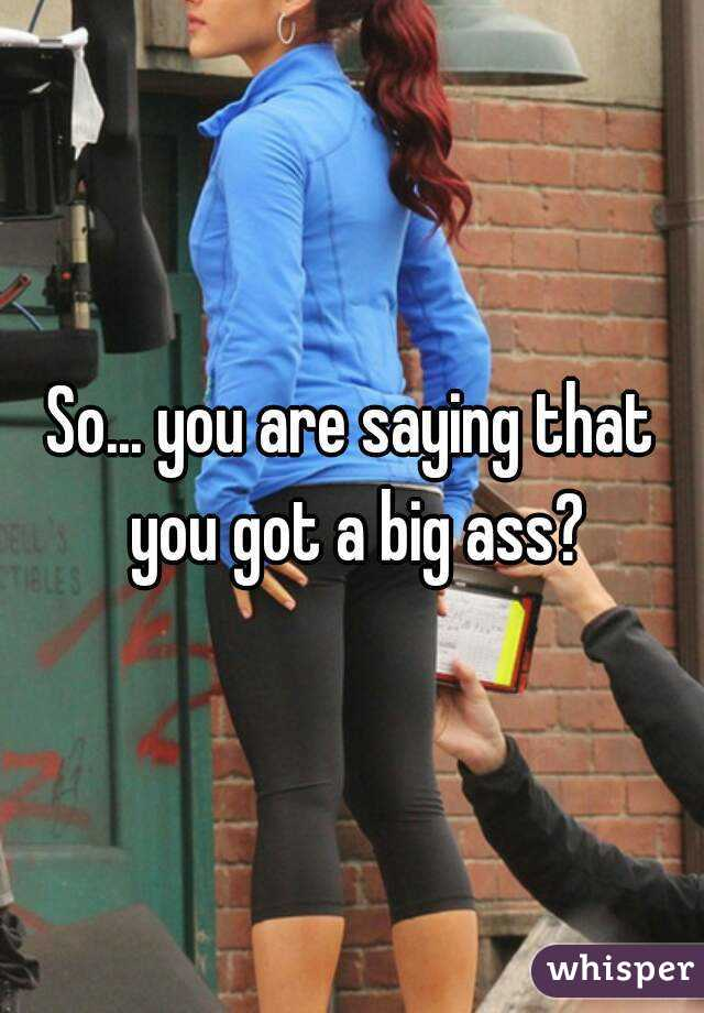so Ass big