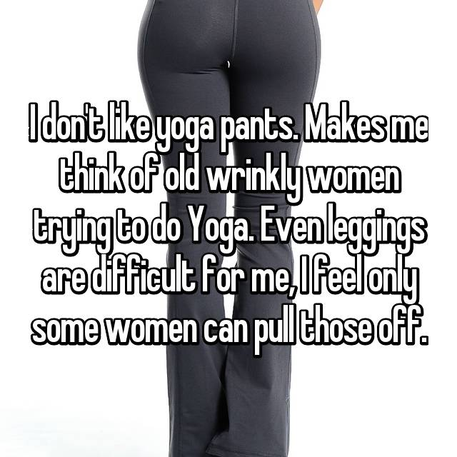 19 Reasons Why Yoga Pants Are Actually Horrible
