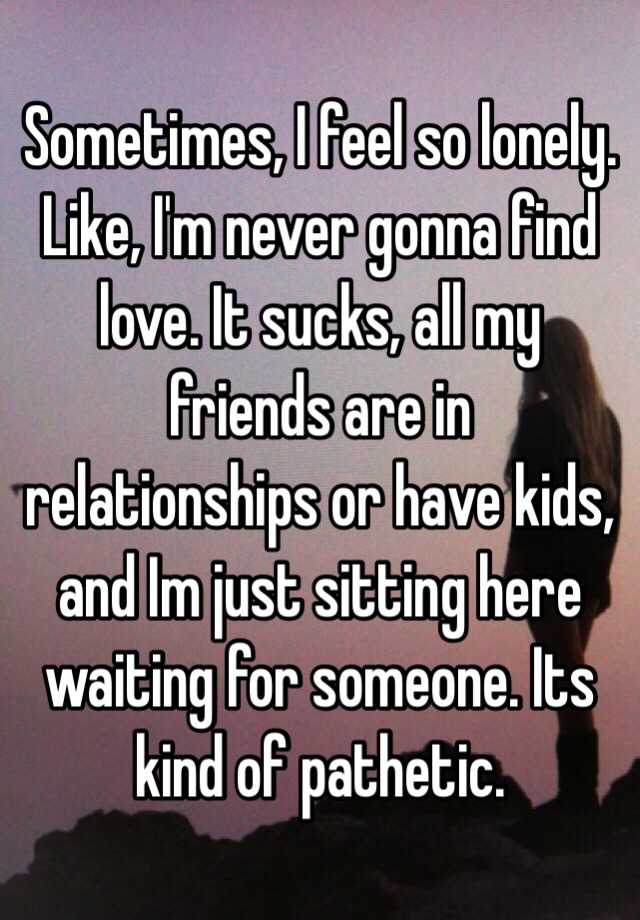 Lonely My In Relationship Am I So