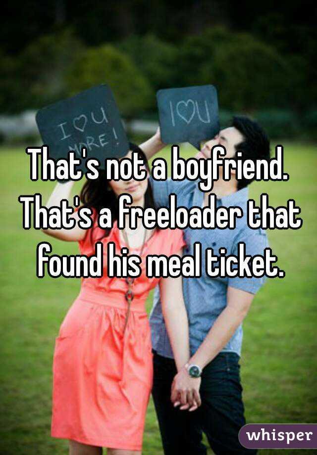 My boyfriend is a freeloader