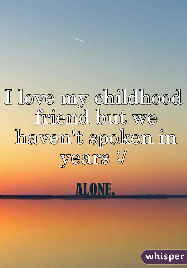 i love my childhood friend but we haven t spoken in years
