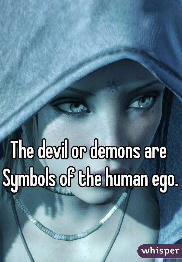 The Devil Or Demons Are Symbols Of The Human Ego