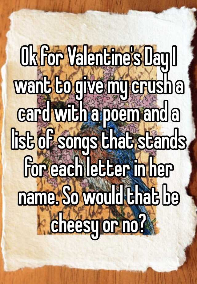 Ok for Valentines Day I want to give my crush a card with a poem