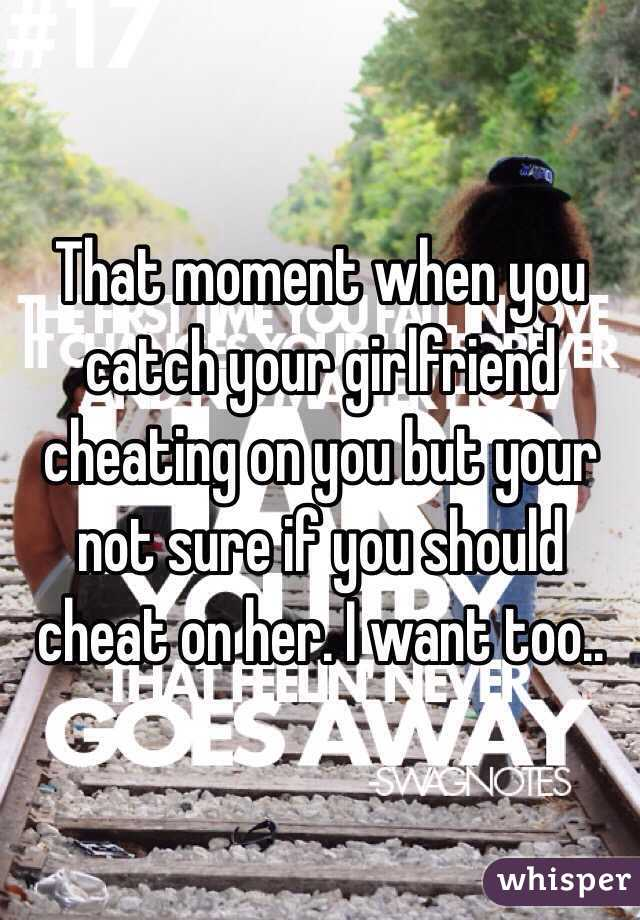 Girlfriend How Your Do Catch Cheating You