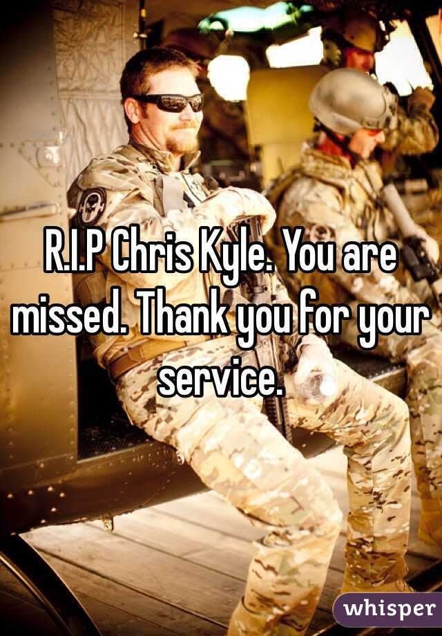 R.I.P Chris Kyle. You are missed. Thank you for your service.