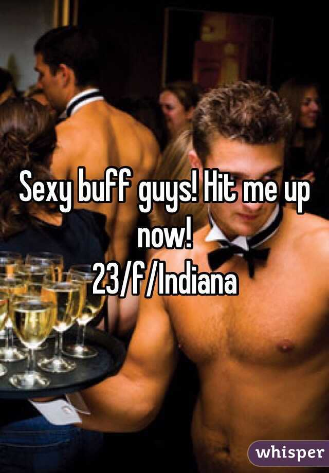Sexy buff guys! Hit me up now!  23/f/Indiana