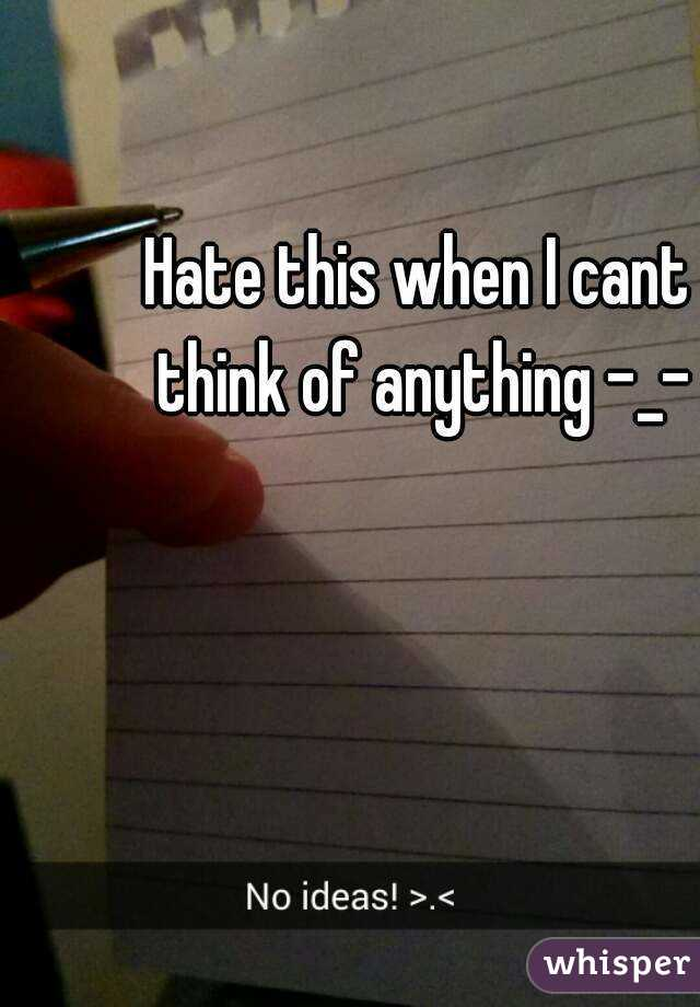 Hate this when I cant think of anything -_-