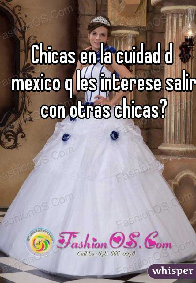 Chicas en la cuidad d mexico q les interese salir con otras chicas?