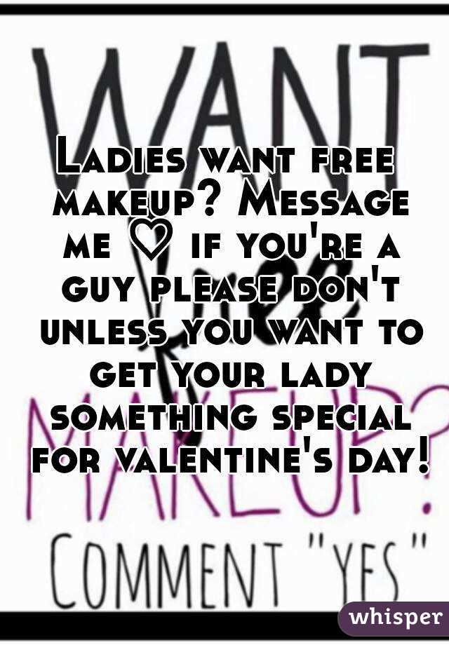Ladies want free makeup? Message me ♡ if you're a guy please don't unless you want to get your lady something special for valentine's day!