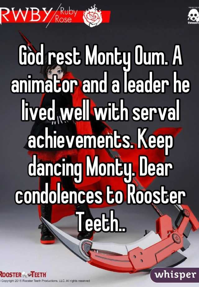 God rest Monty Oum. A animator and a leader he lived well with serval achievements. Keep dancing Monty. Dear condolences to Rooster Teeth..