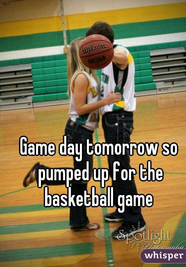 Game day tomorrow so pumped up for the basketball game