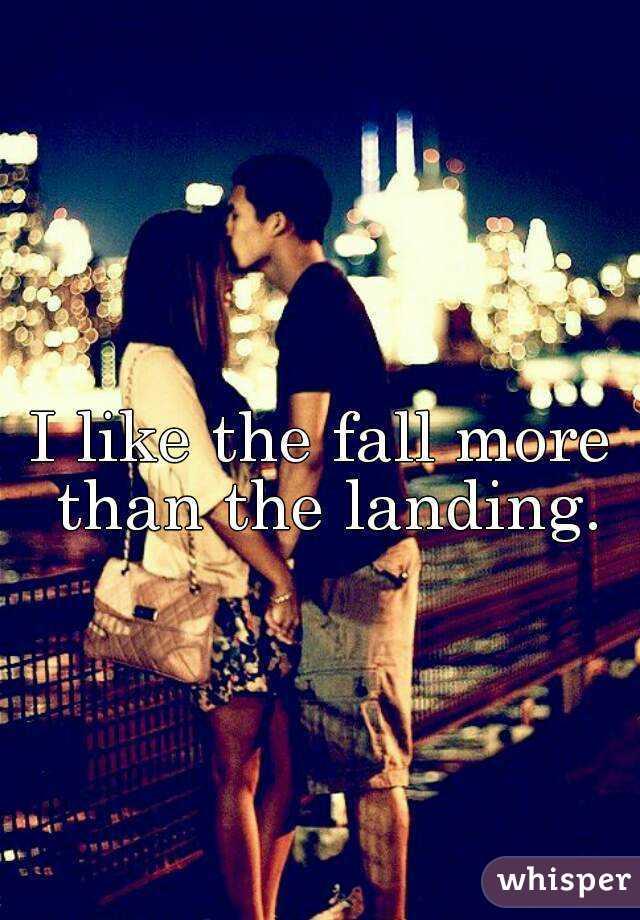 I like the fall more than the landing.