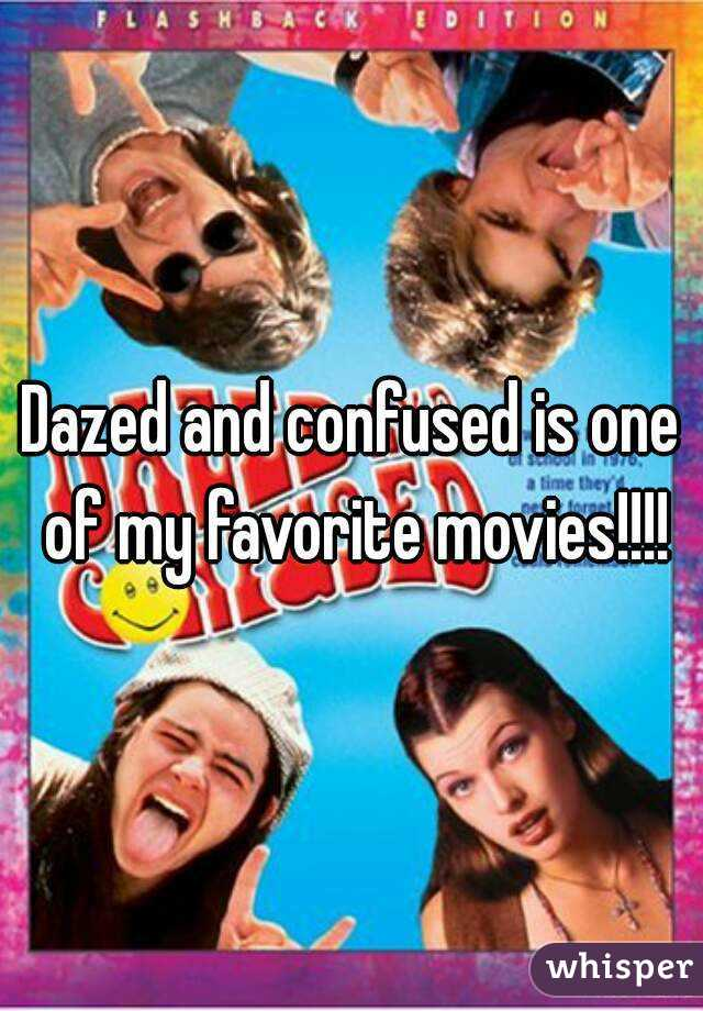 Dazed and confused is one of my favorite movies!!!!