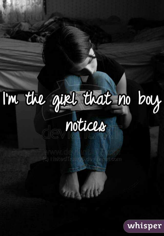 I'm the girl that no boy notices