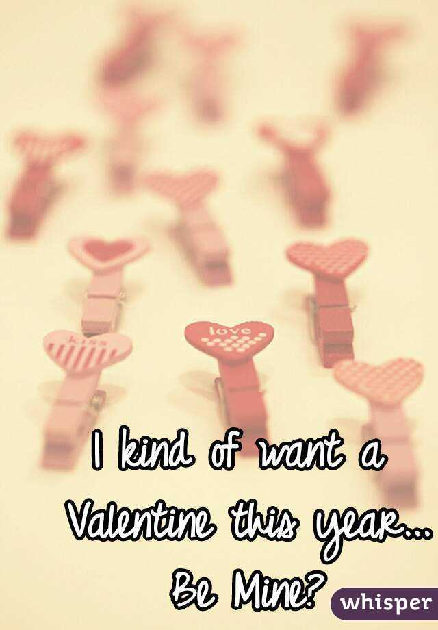 I kind of want a Valentine this year... Be Mine?