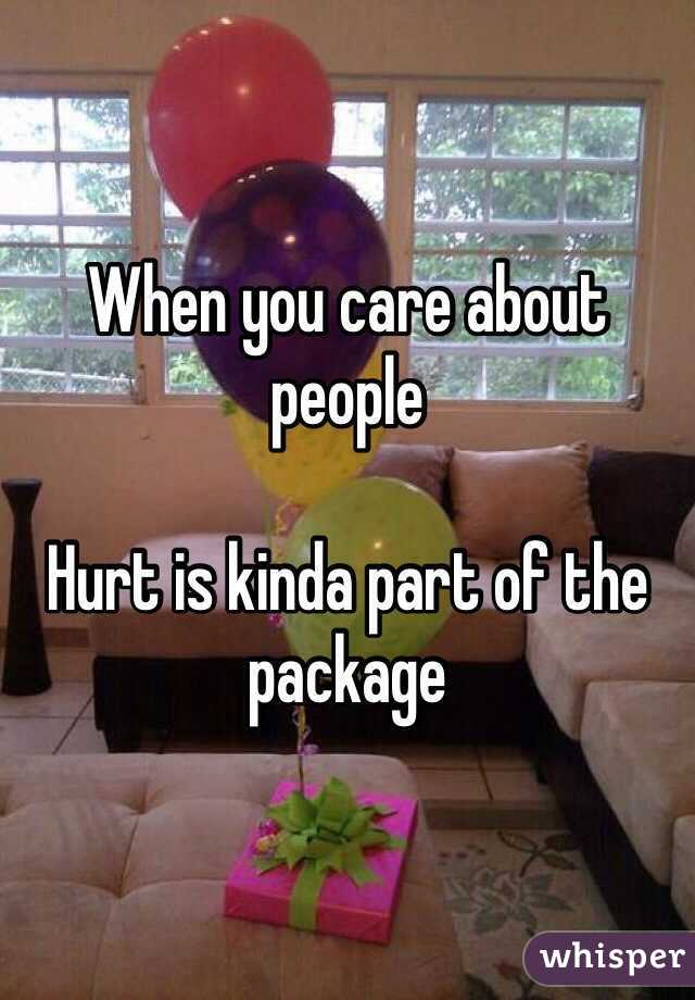 When you care about people  Hurt is kinda part of the package