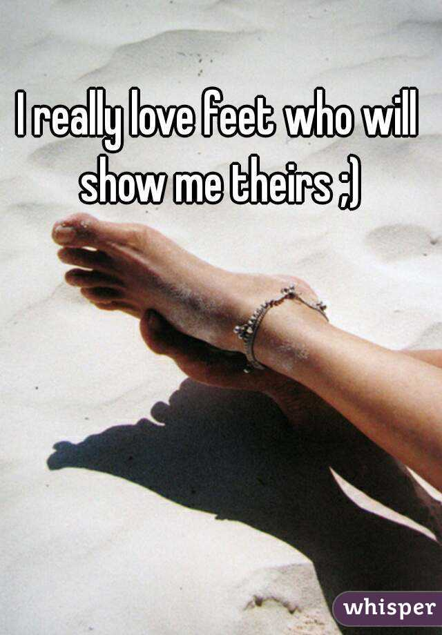 I really love feet who will show me theirs ;)