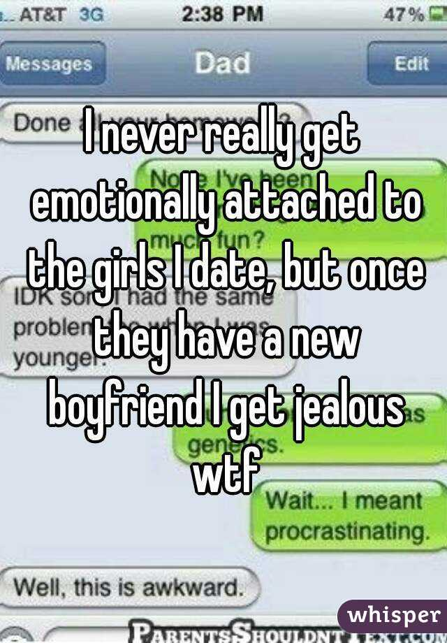 I never really get emotionally attached to the girls I date, but once they have a new boyfriend I get jealous wtf