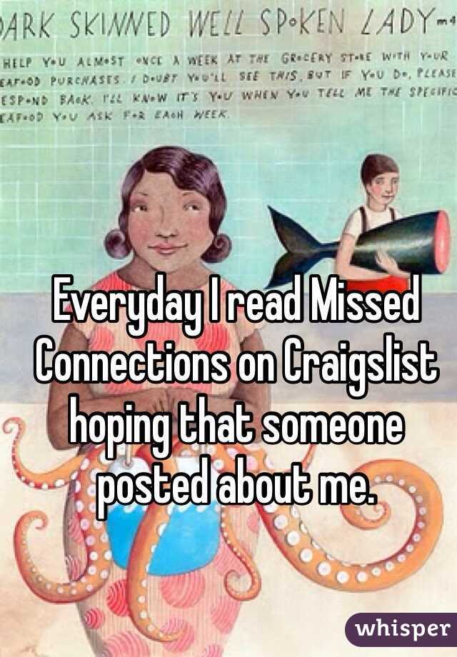 Everyday I read Missed Connections on Craigslist hoping that someone posted about me.
