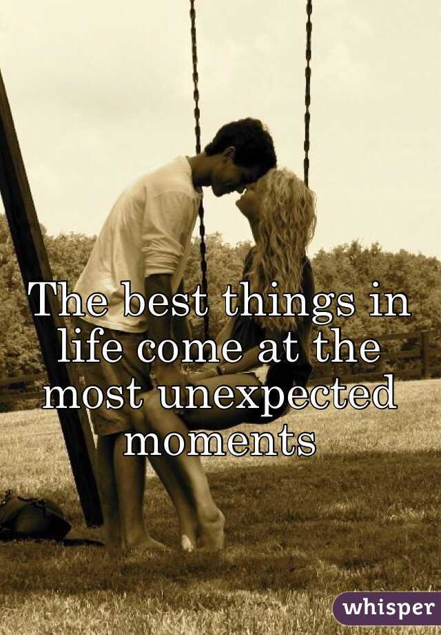 The best things in life come at the most unexpected moments