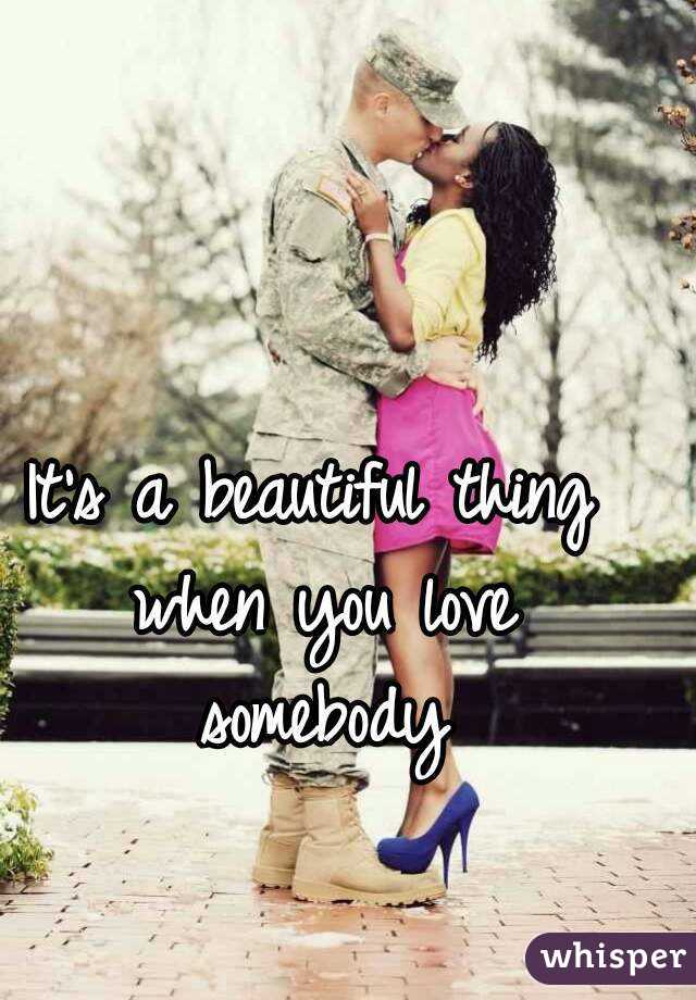 It's a beautiful thing when you love somebody