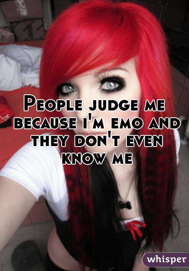 People judge me because i'm emo and they don't even know me