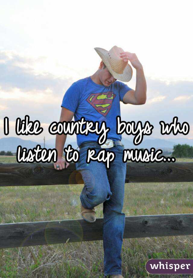I like country boys who listen to rap music...