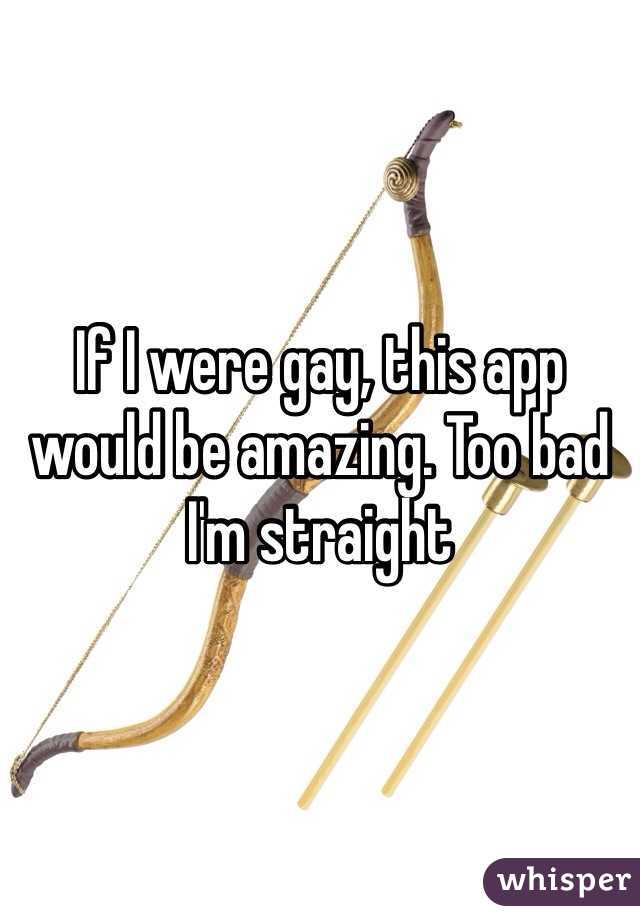 If I were gay, this app would be amazing. Too bad I'm straight